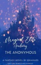Magical Elite Academy: The Anonymous (Completed)  ni Rikamadz