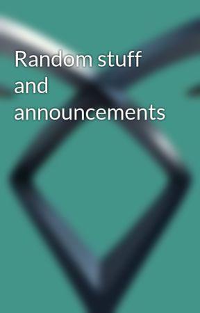 Random stuff and announcements by Lollipop362