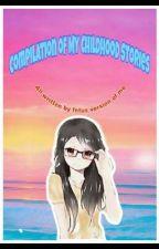Compilation of My Childhood Stories by vvSandyofSteelvv