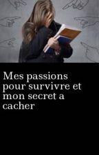 Mes passion pour survivre et mon secret a garder  by Ravenquenne