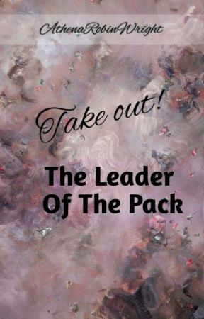 Take Out! The Leader Of The Pack by AthenaRobinWright