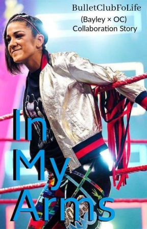 In My Arms (Bayley × OC) Collaboration Story by BulletClubFoLife