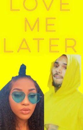 Love Me Later  by _prettydopetay_