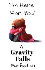 """""""I'm Here For You"""" (Gravity Falls Fanfic) by Anxious_Kittys"""