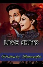 LOVE SHOTS ✓✓ by Rameezafar