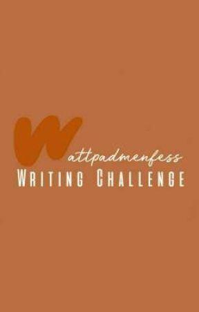 Wattpadmenfess Writing Challenge by wpmwritingchallenge