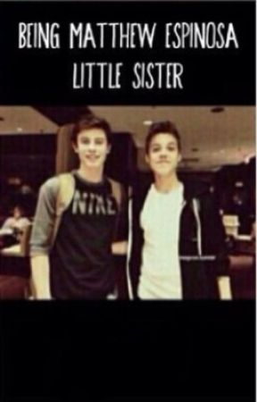 Being Matthews Espinosa Little Sister (shawn mendes fanfic)  by magcon_G_E