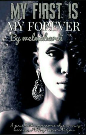My First IS My Forever by welmabardi