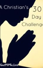 A Christian's 30 Day Challenge To Deeper Living by ShoutToTheLord