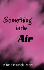 Something in the Air by somecrazyweirdo101