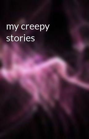my creepy stories by supimpan