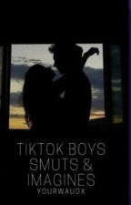 TikTok boys smuts & imagines♡ by YourWaudx