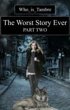The Worst Story Ever (Part Two) by who_is_tambre