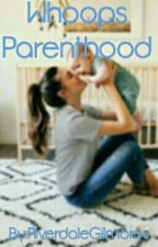 Whoops Parenthood  by RiverdaleGilmores