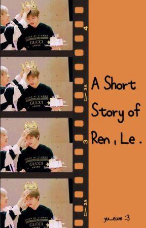 A Short Story of Ren, Le. [RenLe] by yu_eum