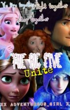 the big five UNITE!  (book 1 ) by Xxadventurous_girlxX