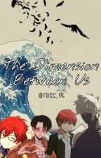 Dimension Between Us {Anime Boys X Reader} by RoboticAppleCoolCat