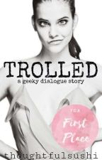  ✔  Trolled  A Compete Gamer Dialogue Book  by ThoughtfulSushi