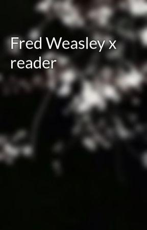 Fred Weasley x reader by Creepy_Xnime