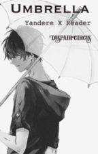 Umbrella | Yandere x reader  by StrawberryDespair
