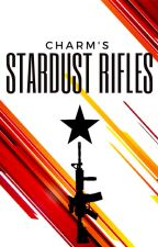 Stardust Rifles [ First Drafts ] by CharmTLM
