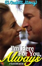I'm Here For You, Always (A Caskett Story) by caskettfanfiction