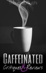 Caffeinated Critiques & Reviews by ThoughtfulSushi