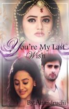 You're My Last Wish ✔️ by anandruchi