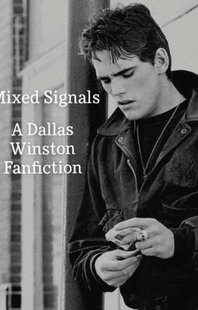 Mixed Signals - A Dallas Winston Fanfiction  by eightiesoutsider