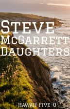 (ON HOLD) Steve McGarrett Daughters (ON HOLD) by LovePineapples123