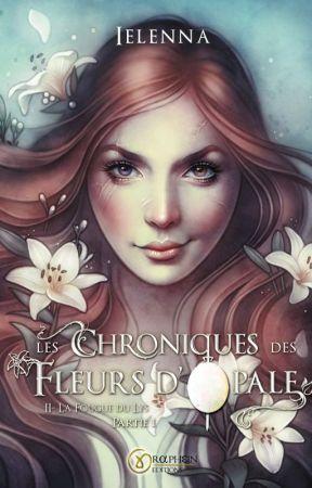 Les Chroniques des Fleurs d'Opale - Tome 2 [SORTIE OFFICIELLE 31/10/19] by Ielenna_