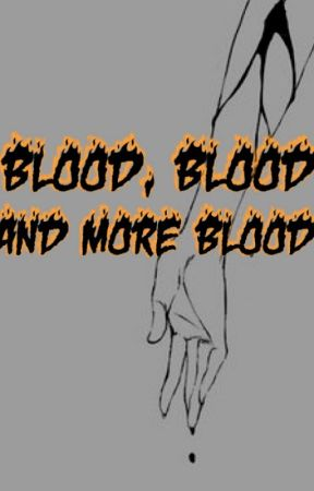 Blood, Blood and More Blood by Dark_Gay_04