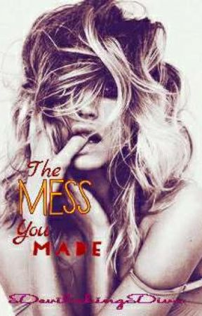 The Mess You Made.. by DevilishingDiva