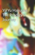 Yu Yu Hakusho: The Prodigy's Journey by super_sly