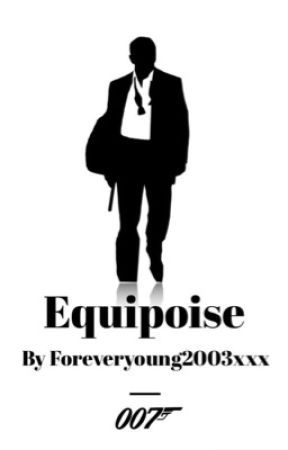 EQUIPOISE • A James Bond x OC Fanfic • (AU) by Foreveryoung2003xxx