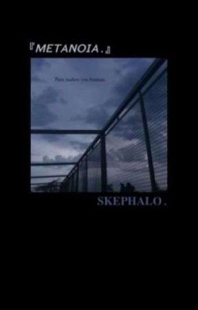 Metanoia.「skephalo」 by acidhalo