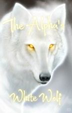 The Alpha's White Wolf {Editing}  by beckaml