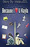 Because, I Love U Kayla cover