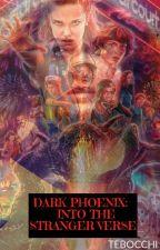 Dark Phoenix: Into The Stranger Verse (Stranger Things)  by Tebocchi