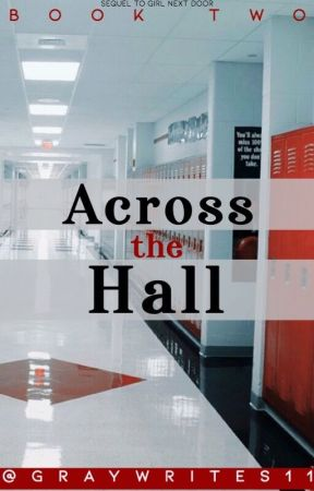 Across the Hall (G.N.D. Sequel) by GrayWrites11