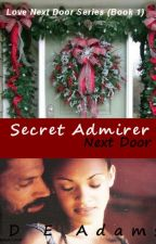 The Secret Admirer Next Door (Love Next Door Series Book 1) *Editing* by DEAdams717
