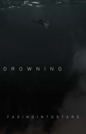 【 drowning ➜ year 1 】 by fadingintostars