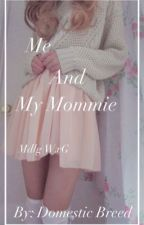 Me and my Mommie ||mdlg/bdsm| by DomesticBreed