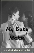 My Baby Maker (MayWard) - COMPLETED ni walakabampira