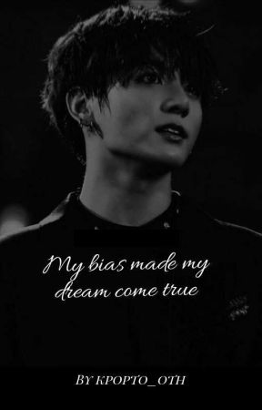 Jungkook ff My bias made my dream come true JKXREADER [COMPLETED] by kpopto_oth