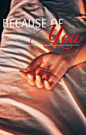 Because Of You [COMPLETE] by BISKUT_ALIEN