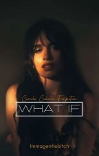 What IF... | Camila/You by immagentlebitch