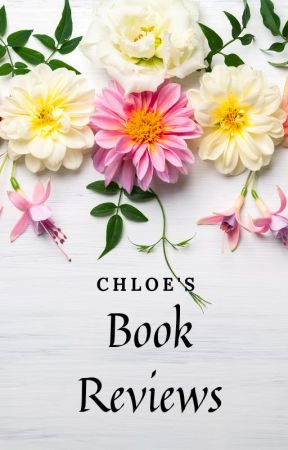 Chloe's Book Reviews (Closed for catch up)  by ChloeLeia561