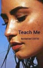 Teach Me by raerae123720