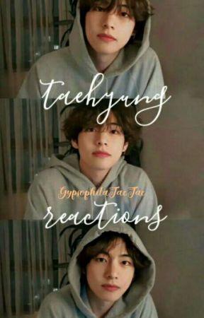 taehyung reactions  by TooSavageForYou